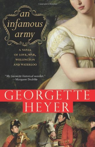 Georgette Heyer An Infamous Army A Novel Of Love War Wellington And Waterloo
