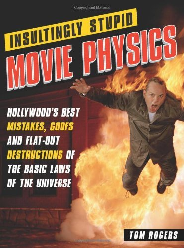 Tom Rogers Insultingly Stupid Movie Physics Hollywood's Best Mistakes Goofs And Flat Out Dst