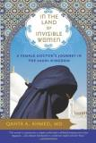 Qanta A. Ahmed In The Land Of Invisible Women A Female Doctor's Journey In The Saudi Kingdom