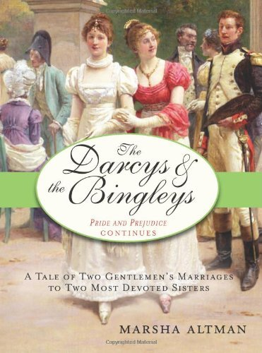 Marsha Altman The Darcys & The Bingleys Pride And Prejudice Continues