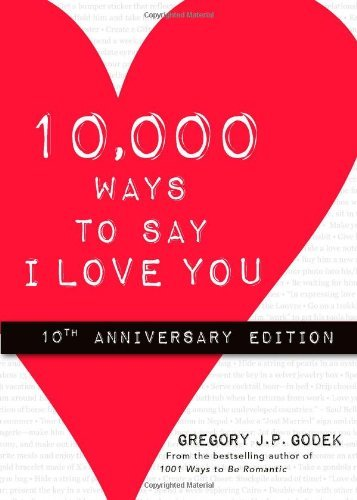 Gregory J. P. Godek 10 000 Ways To Say I Love You 0010 Edition;anniversary