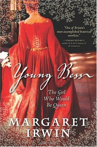 Margaret Irwin Young Bess The Girl Who Would Be Queen