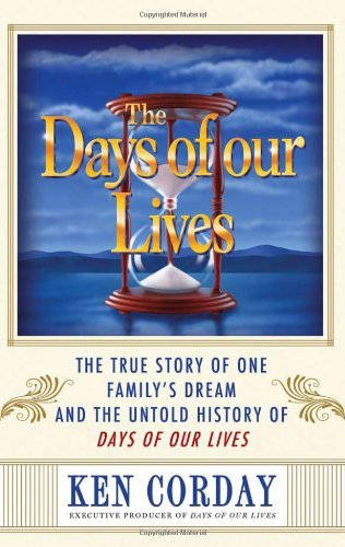 Ken Corday The Days Of Our Lives The True Story Of One Family's Dream And The Unto