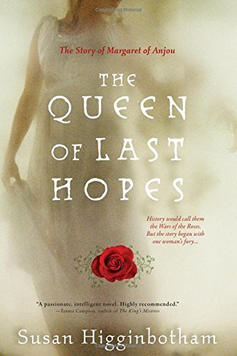 Susan Higginbotham The Queen Of Last Hopes The Story Of Margaret Of Anjou