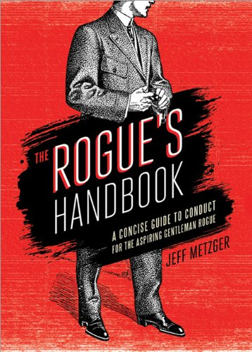 Jeff Metzger Rogue's Handbook The A Concise Guide To Conduct For The Aspiring Gentl