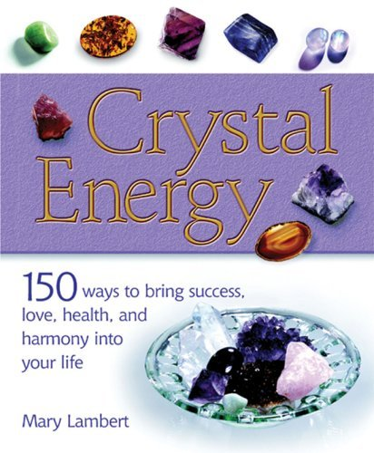 Cico Books Crystal Energy 150 Ways To Bring Success Love Health And Harm