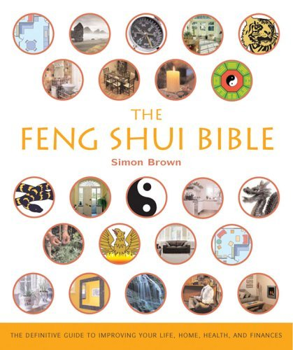 Simon G. Brown The Feng Shui Bible The Definitive Guide To Improving Your Life Home