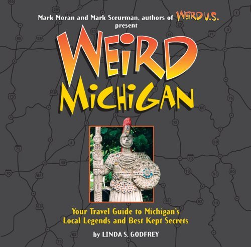 Linda S. Godfrey Weird Michigan Your Travel Guide To Michigan's Local Legends And