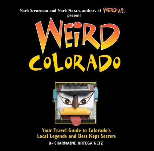 Charmaine Ortega Getz Weird Colorado Your Travel Guide To Colorado's Local Legends And