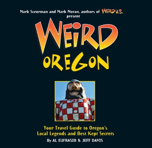 Al Eufrasio Weird Oregon Your Travel Guide To Oregon's Local Legends And B