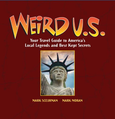 Moran Mark Weird U.S. Your Travel Guide To America's Local Legends And