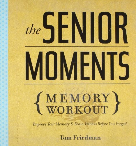 Tom Friedman Senior Moments Memory Workout The Improve Your Memory & Brain Fitness Before You Fo