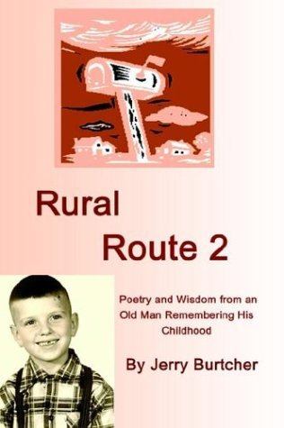 Jerry Burtcher Rural Route 2 Poetry And Wisdom From An Old Man Remembering His