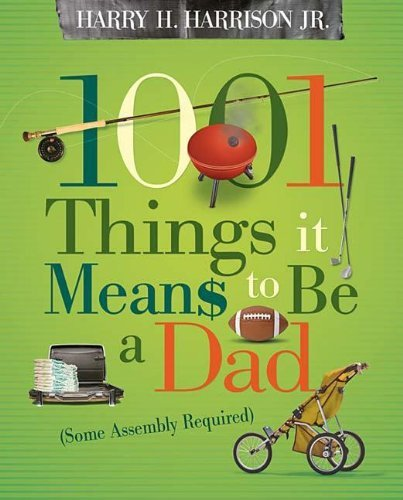 Harry Harrison 1001 Things It Means To Be A Dad (some Assembly Required)
