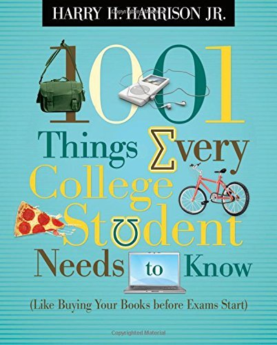 Harrison Harry H. Jr. 1001 Things Every College Student Needs To Know Like Buying Your Books Before Exams Start