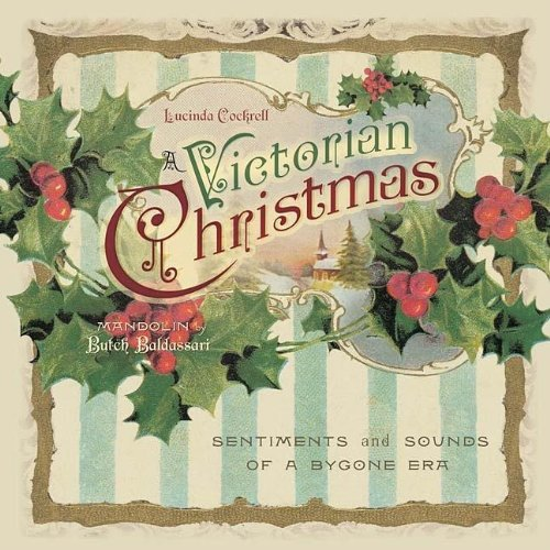 Lucinda Cockrell A Victorian Christmas Sentiments And Sounds Of A Bygone Era [with Cd]
