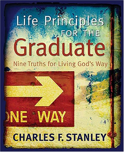 Charles Stanley Life Principles For The Graduate Nine Truths For Living God's Way
