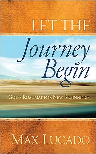 Max Lucado Let The Journey Begin God's Roadmap For New Beginnings