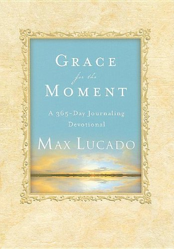 Max Lucado Grace For The Moment A 365 Day Journaling Devotional