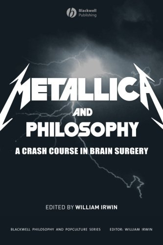 William Irwin Metallica And Philosophy A Crash Course In Brain Surgery