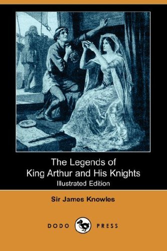 James Knowles The Legends Of King Arthur And His Knights