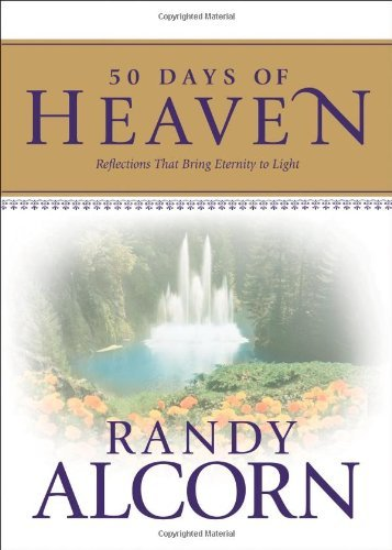 Randy Alcorn 50 Days Of Heaven Reflections That Bring Eternity To Light