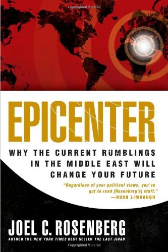 Joel C. Rosenberg Epicenter Why The Current Rumblings In The Middle East Will