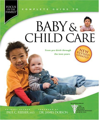 Paul C. Reisser Focus On The Family Complete Guide To Baby & Child From Pre Birth Through The Teen Years Revised