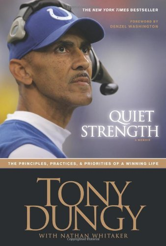 Tony Dungy Quiet Strength The Principles Practices & Priorities Of A Winn