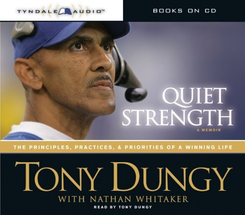Tony Dungy Quiet Strength The Principles Practices & Priorities Of A Winn Abridged