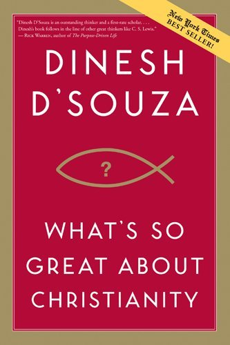 Dinesh D. Souza What's So Great About Christianity