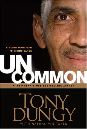 Tony Dungy Uncommon Finding Your Path To Significance
