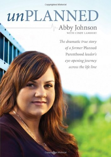 Abby Johnson Unplanned The Dramatic True Story Of A Former Planned Paren