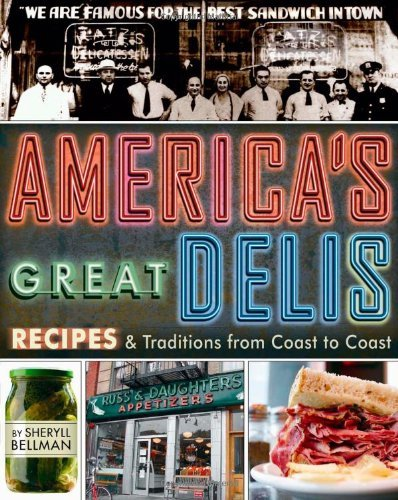 Sheryll Bellman America's Great Delis Recipes And Traditions From Coast To Coast