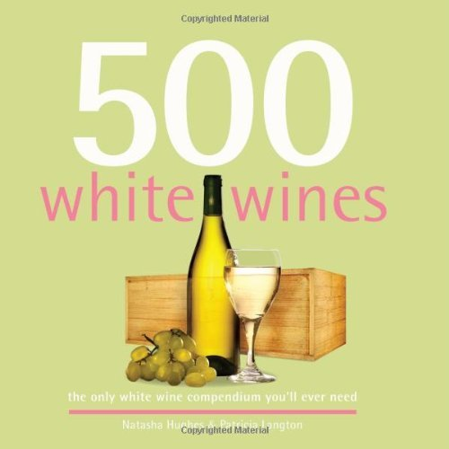 Natasha Hughes 500 White Wines The Only White Wine Compendium You'll Ever Need
