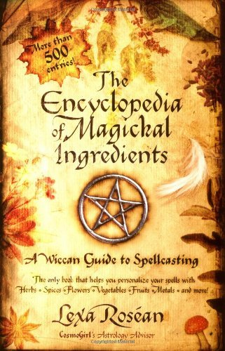 Lexa Rosean The Encyclopedia Of Magickal Ingredients A Wiccan Guide To Spellcasting