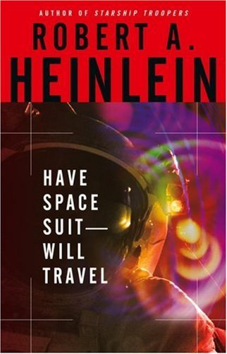 Robert A. Heinlein Have Space Suit Will Travel