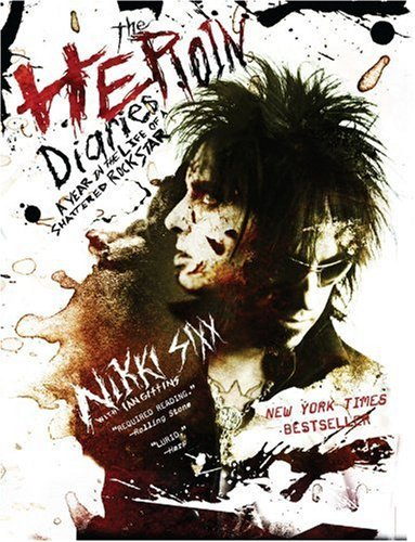 Nikki Sixx The Heroin Diaries A Year In The Life Of A Shattered Rock Star