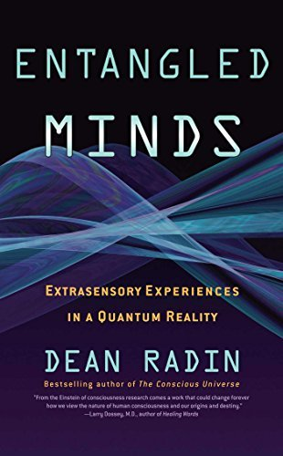 Dean Radin Entangled Minds Extrasensory Experiences In A Quantum Reality