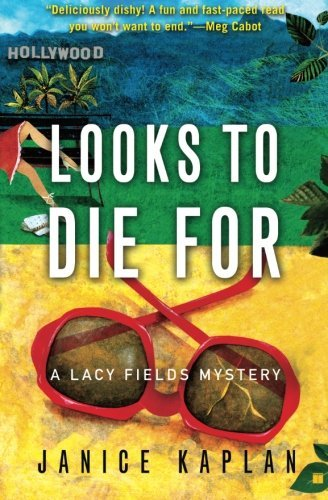 Janice Kaplan Looks To Die For A Lacy Fields Mystery