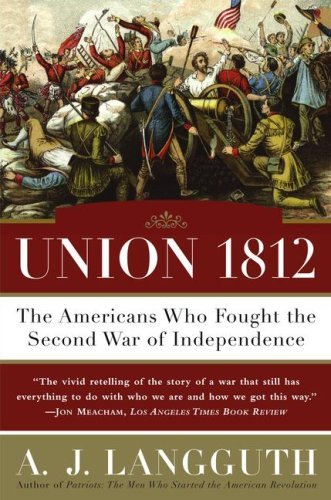 A. J. Langguth Union 1812 The Americans Who Fought The Second War Of Indepe