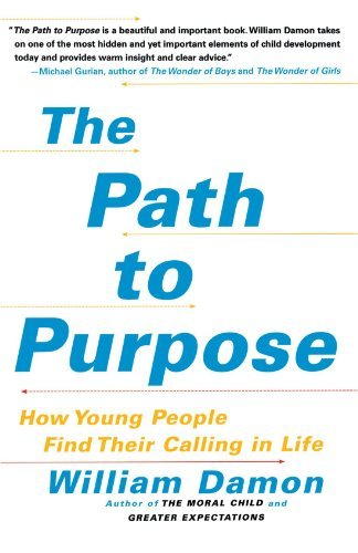William Damon The Path To Purpose How Young People Find Their Calling In Life