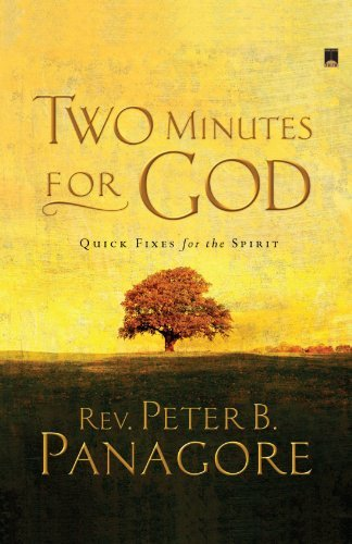 Peter B. Panagore Two Minutes For God Quick Fixes For The Spirit