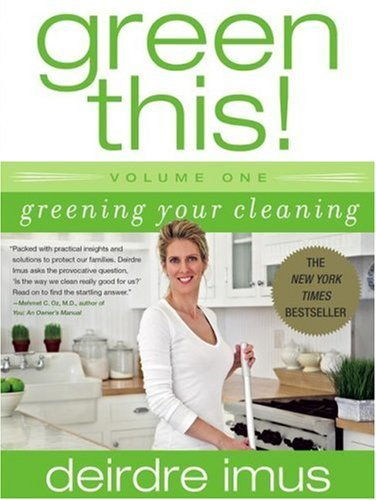 Deirdre Imus Green This! Volume 1 Greening Your Cleaning