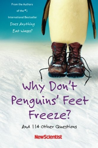 New Scientist Why Don't Penguins' Feet Freeze? And 114 Other Questions