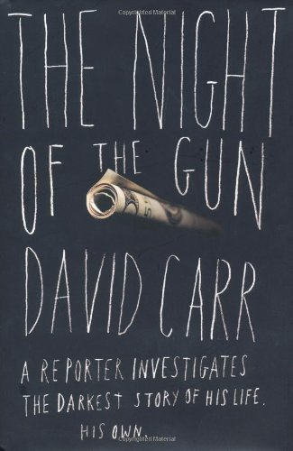 David Carr Night Of The Gun The A Reporter Investigates The Darkest Story Of His