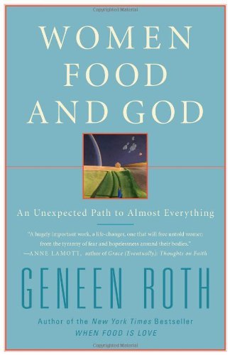 Geneen Roth Women Food And God An Unexpected Path To Almost Everything