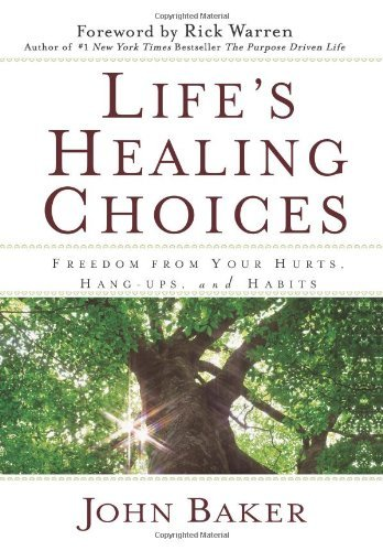 Baker John Life's Healing Choices Freedom From Your Hurts Hang Ups And Habits