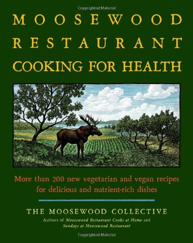 Moosewood Collective The Moosewood Restaurant Cooking For Health More Than 200 New Vegetarian And Vegan Recipes Fo