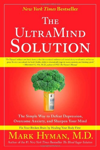 Mark Hyman The Ultramind Solution The Simple Way To Defeat Depression Overcome Anx
